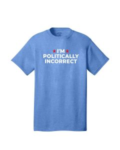 I'm Politically Incorrect Tee - Heather Royal