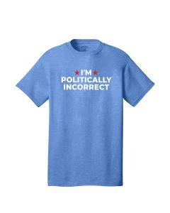 I'm Politically Incorrect Tee - Heather Royal