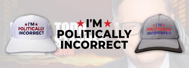 Todd Starnes - I'm Politically Incorrect Caps